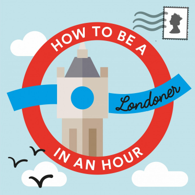 How to be a Londoner in an Hour